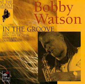 Bobby Watson / At The Gouvy Festival - In The Groove