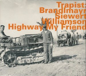 Trapist : Brandlmayr, Siewert, Williamson / Highway My Friend (DIGI-PAK)